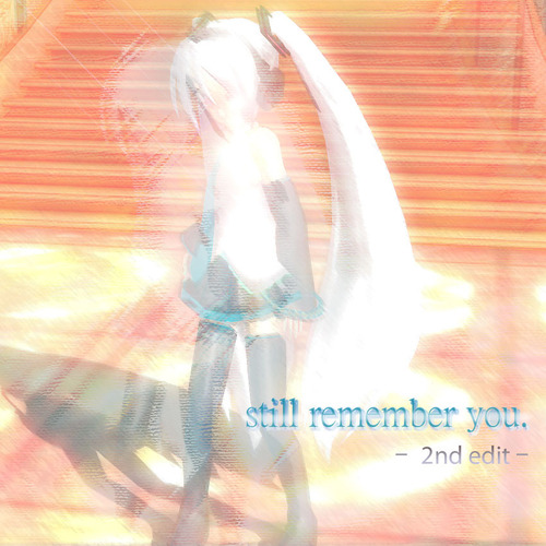 Still remember you. -2nd edit-